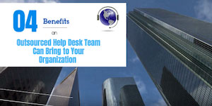 4 Benefits an Outsourced  Help Desk Team Can Bring to  Your Organization