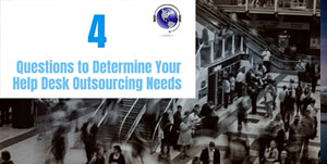 4 Questions to Determine Your Help Desk Outsourcing Needs