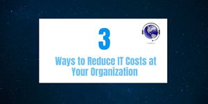 3 Ways to Reduce IT Costs at Your Organization