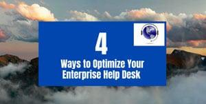 4 Ways to Optimize Your Enterprise  Help Desk