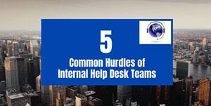5 Common Hurdles of Internal  Help Desk Teams