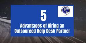5 Advantages of Hiring an  Outsourced Help Desk Partner