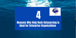 4 Reasons Help Desk Outsourcing  is Ideal for Enterprise Organizations